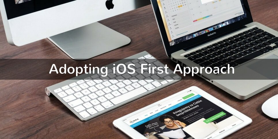 iOS First Approach Dominating Mobile Application Development Trends
