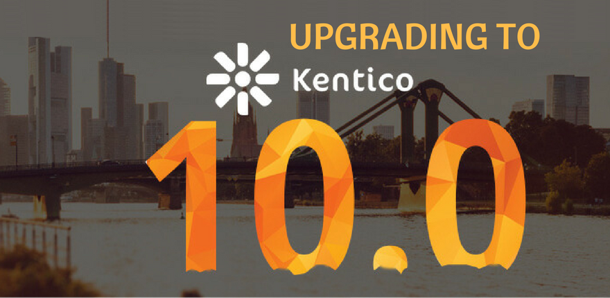 Upgrading to Kentico 10!