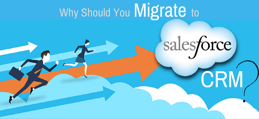 Why Should You Migrate to Salesforce CRM?
