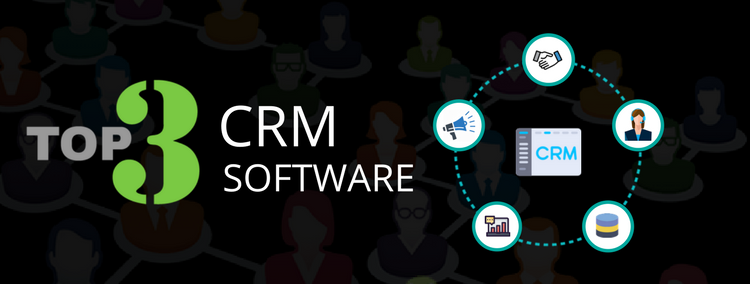 Top 3 CRM Software with Exclusive Features For Your Business