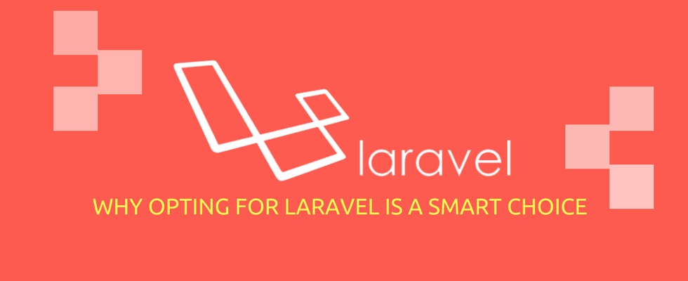 Why Opting for Laravel is a Smart Choice
