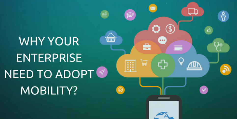 Why Your Enterprise Need to Adopt Mobility?