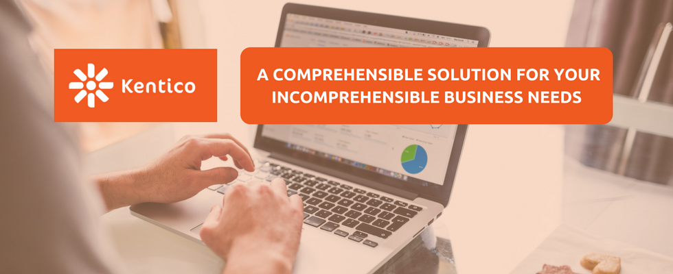 Kentico: A Comprehensible Solution for Your Incomprehensible Business Needs