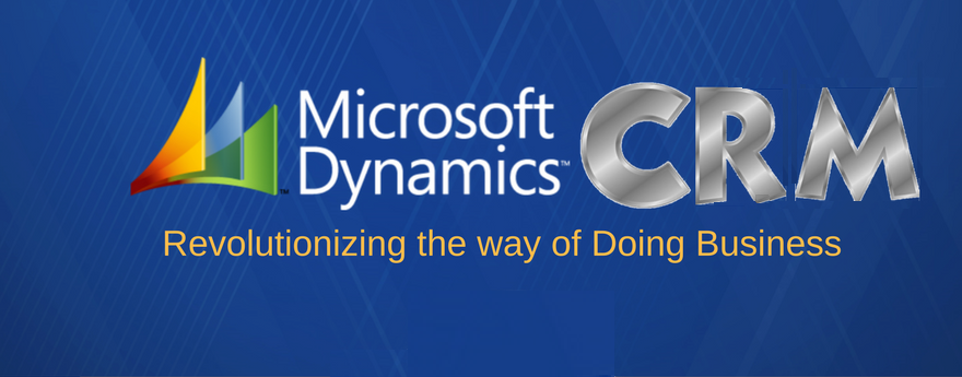 Microsoft Dynamics CRM – Revolutionizing the way of doing business