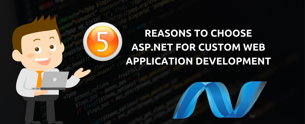 5 Reasons to choose ASP.NET for custom web Application Development