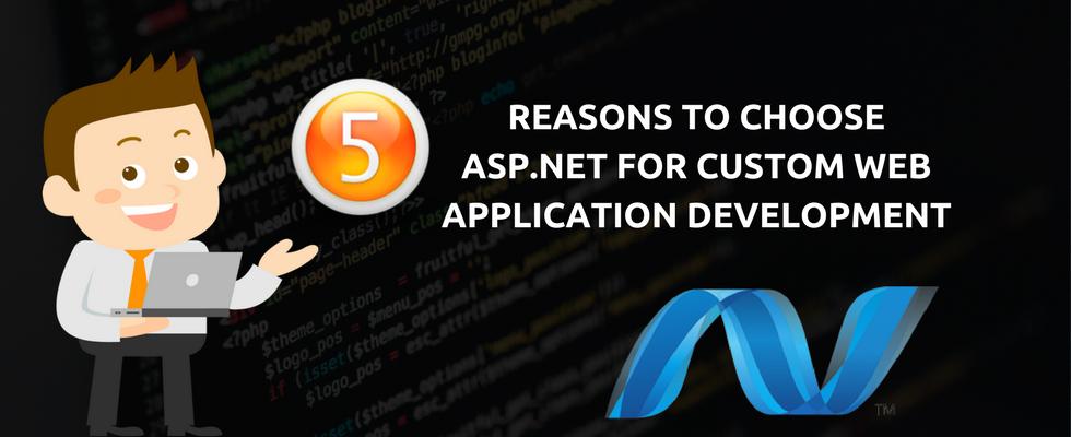 5 Reasons to choose ASP.NET for custom web Application Development