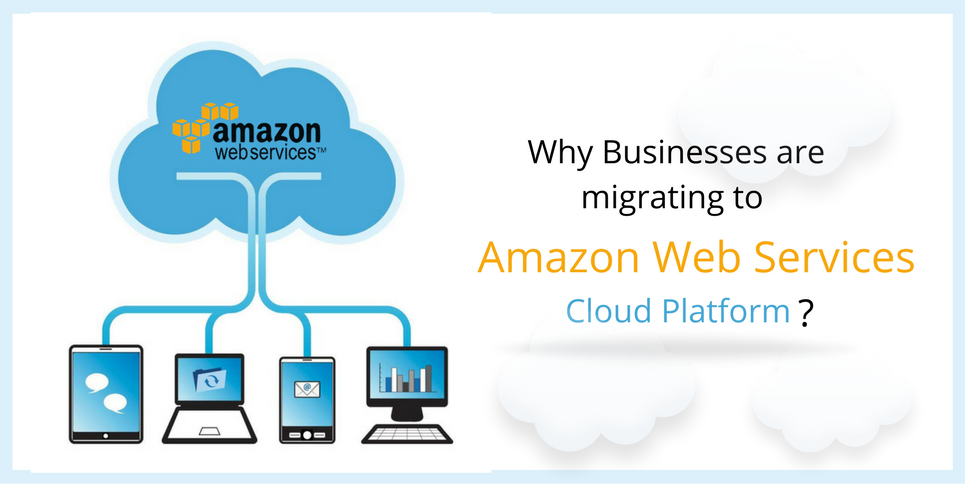 Why Businesses are Migrating Towards AWS Cloud Platform?