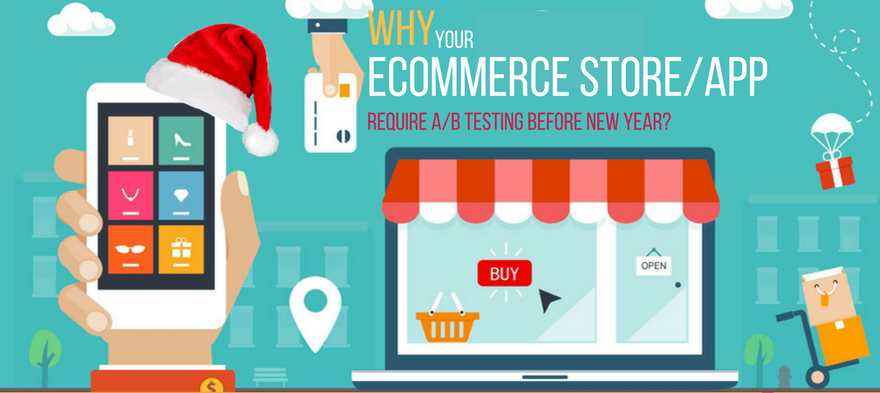Why Your Ecommerce Store/App Require A/B Testing Before New Year?