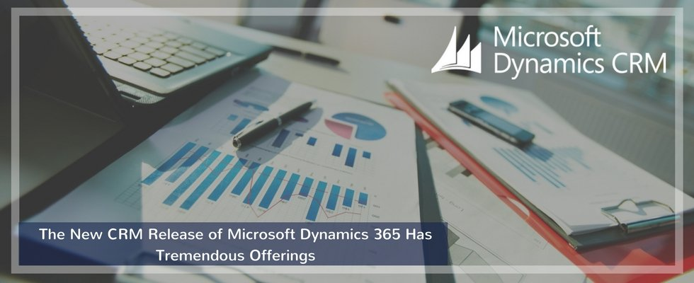 Tech News: The New CRM Release of Microsoft Dynamics 365 Has Tremendous Offerings
