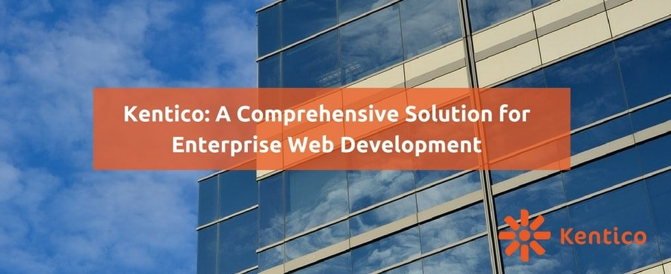 Enterprises Seeking All-in-one Web Development Solutions Are Turning to Kentico