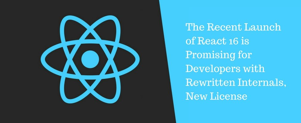 Tech News: The Recent Launch of React 16 is Promising for Developers with Rewritten Internals, New License
