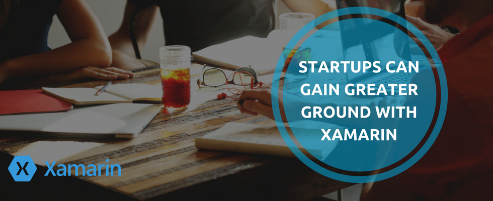 Why Must Startups Incorporate Xamarin Into Their Development Repertoire?