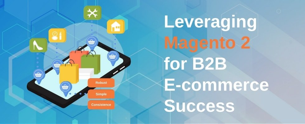 Magento 2: Imparting Formidable Dimensions to B2B E-Commerce