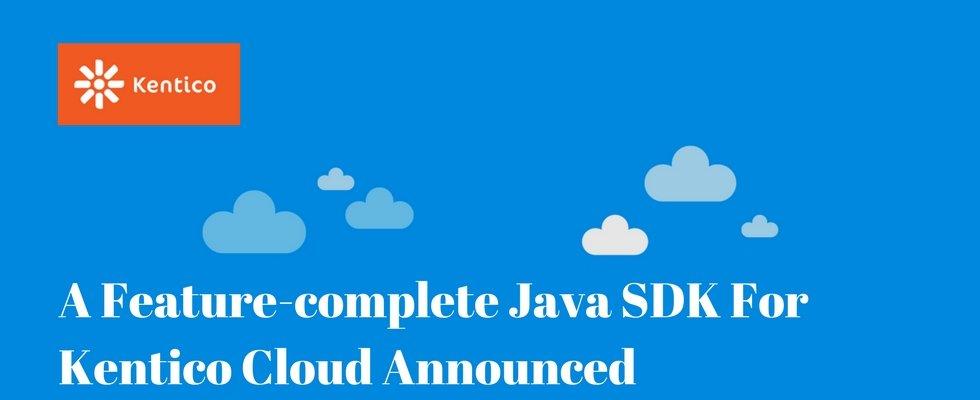 Tech News: A Feature-Complete Java SDK for Kentico Cloud Announced