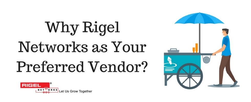 Why Rigel Networks as your preferred Vendor?