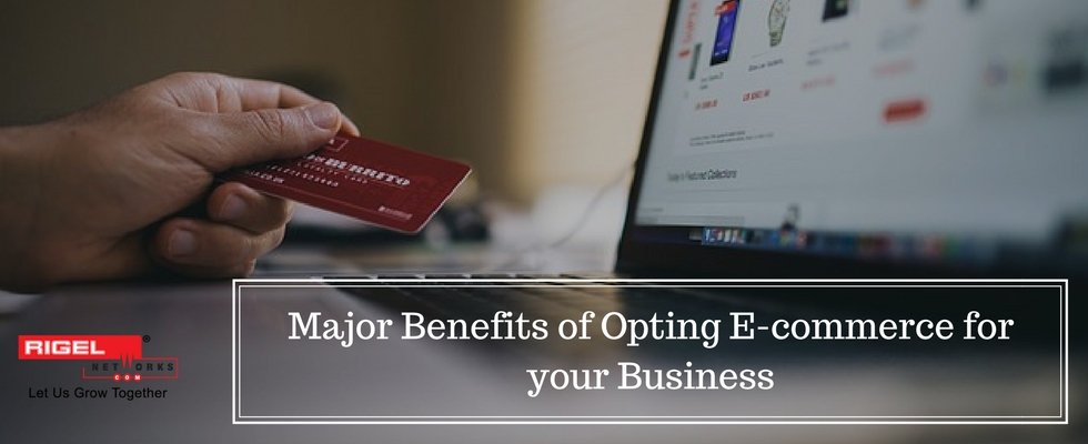 Major Benefits of Opting E-commerce for Your Industries
