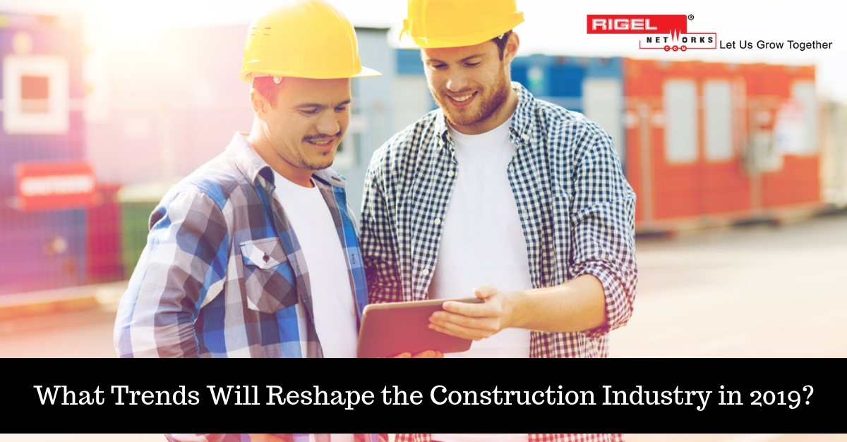 Major Trends That Will Impact The Construction Industry in 2019