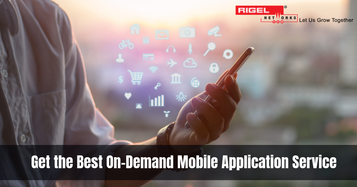 Benefits Of On-Demand Mobile Application Services for Your Busines